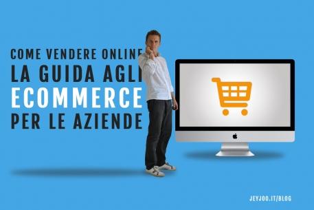 Come vendere online – la guida agli eCommerce per aziende